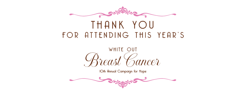 Thank you for attending this year's white out breast cancer event